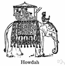 howdah - a (usually canopied) seat for riding on the back of a camel or elephant