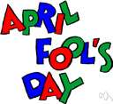 April Fools' - the first day of April which is celebrated by playing practical jokes