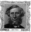 John Tyndall - British physicist (born in Ireland) remembered for his experiments on the transparency of gases and the absorption of radiant heat by gases and the transmission of sound through the atmosphere