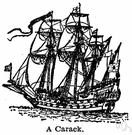 carrack - a large galleon sailed in the Mediterranean as a merchantman