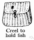 creel - a wicker basket used by anglers to hold fish