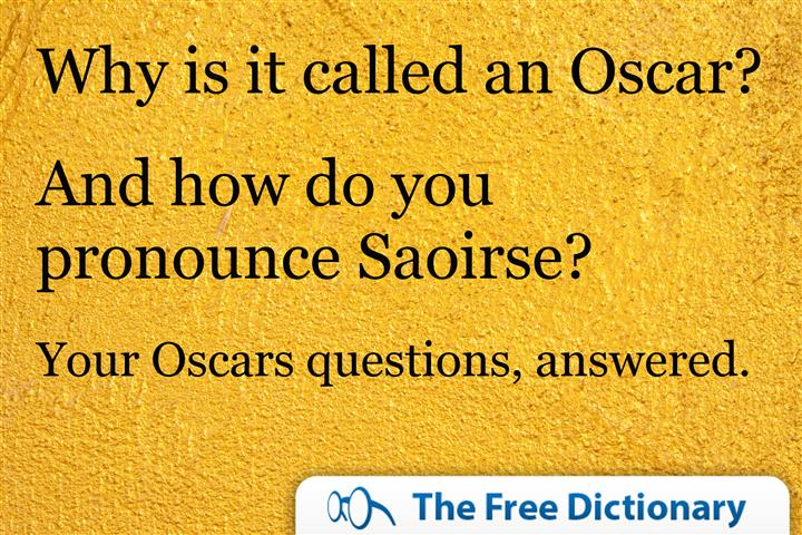 Why is it called an Oscar? And how do you pronounce Saoirse?