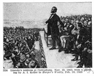 Gettysburg Address - a three-minute address by Abraham Lincoln during the American Civil War at the dedication of a national cemetery on the site of the Battle of Gettysburg (November 19, 1863)