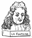 La Fontaine - French writer who collected Aesop's fables and published them (1621-1695)