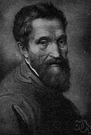 Michelangelo Buonarroti - Florentine sculptor and painter and architect