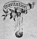 gravity - (physics) the force of attraction between all masses in the universe